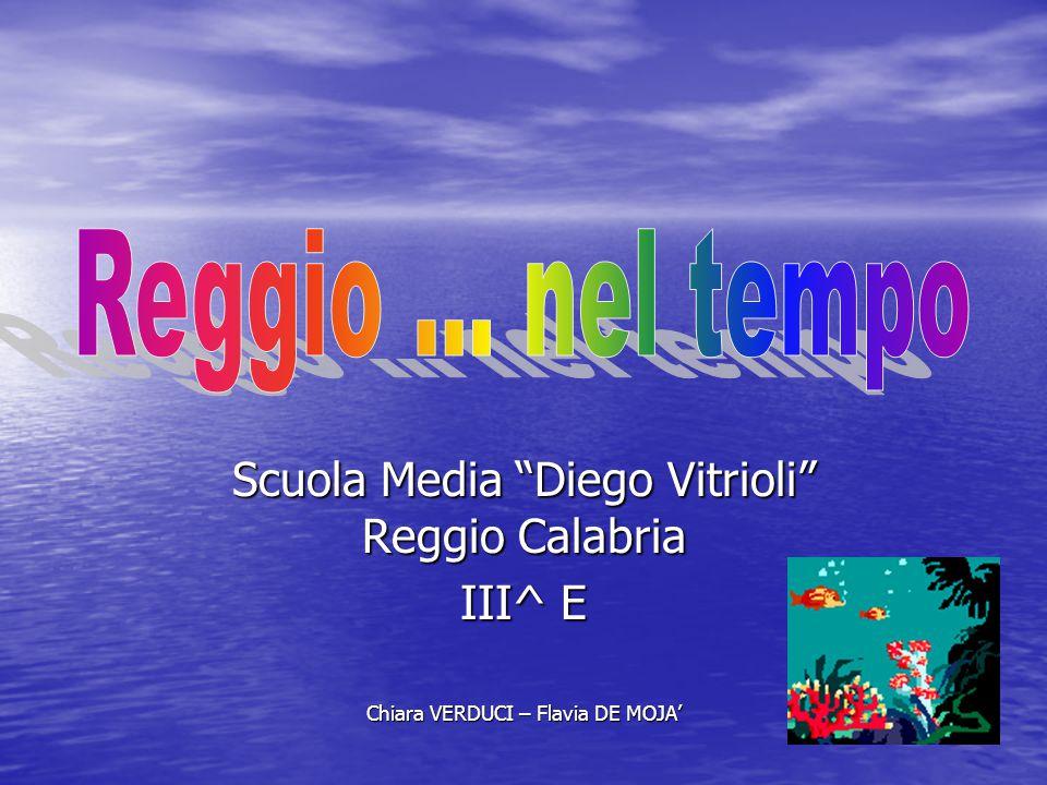 """Scuola Media """"Diego Vitrioli"""" Reggio Calabria III^ E Chiara VERDUCI – Flavia DE MOJA'"""
