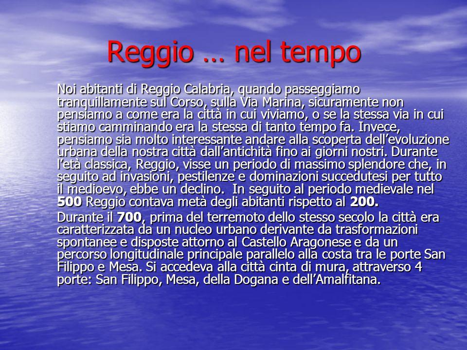 Reggio … nel tempo Noi abitanti di Reggio Calabria, quando passeggiamo tranquillamente sul Corso, sulla Via Marina, sicuramente non pensiamo a come er
