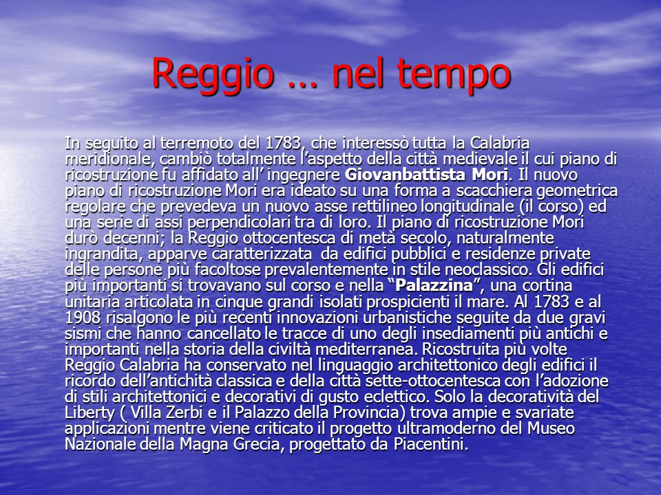 Reggio … nel tempo In seguito al terremoto del 1783, che interessò tutta la Calabria meridionale, cambiò totalmente l'aspetto della città medievale il