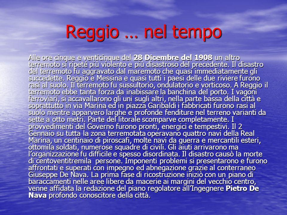 Reggio … nel tempo Alle ore cinque e venticinque del 28 Dicembre del 1908 un altro terremoto si ripeté più violento e più disastroso del precedente. I