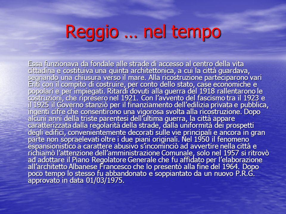 Reggio … nel tempo Essa funzionava da fondale alle strade di accesso al centro della vita cittadina e costituiva una quinta architettonica, a cui la c