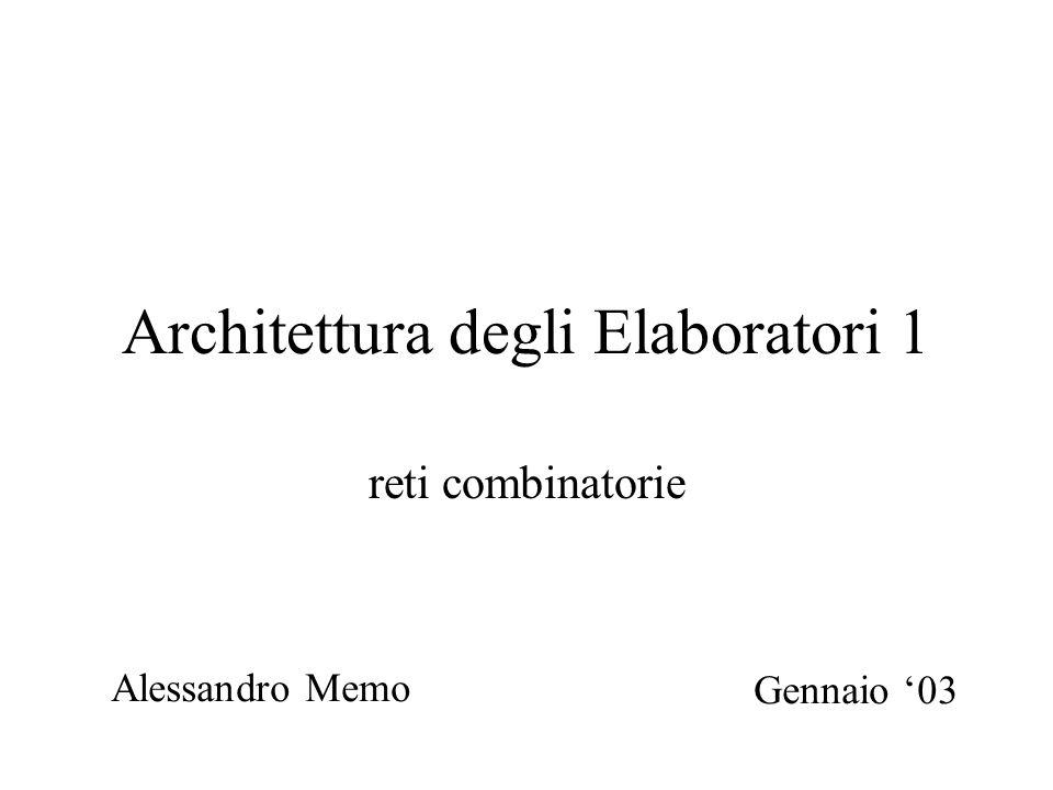 Architettura degli Elaboratori 1 reti combinatorie Alessandro Memo Gennaio '03