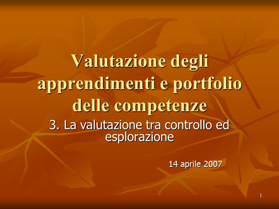 1 Valutazione degli apprendimenti e portfolio delle competenze 3. La valutazione tra controllo ed esplorazione 14 aprile 2007