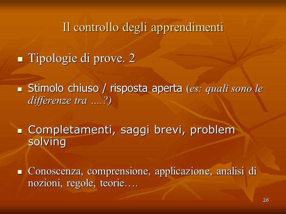 26 Il controllo degli apprendimenti Tipologie di prove.