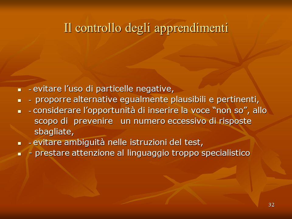 32 Il controllo degli apprendimenti - evitare l'uso di particelle negative, - evitare l'uso di particelle negative, - proporre alternative egualmente