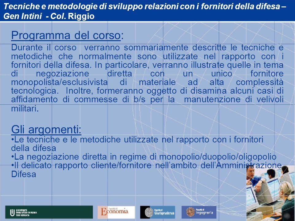 Tecniche e metodologie di sviluppo relazioni con i fornitori della difesa – Gen Intini - Col. Riggio Programma del corso: Durante il corso verranno so