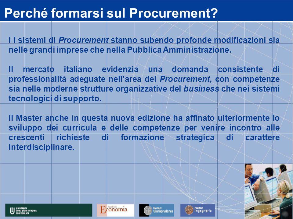 Perché formarsi sul Procurement? I I sistemi di Procurement stanno subendo profonde modificazioni sia nelle grandi imprese che nella Pubblica Amminist