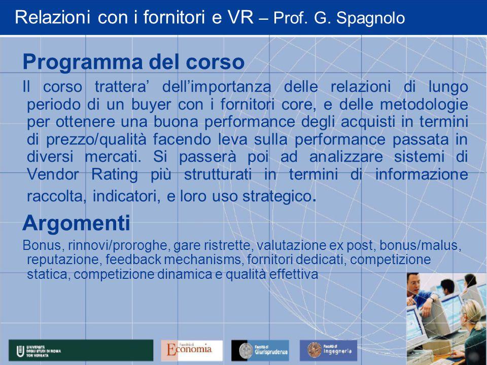 Relazioni con i fornitori e VR – Prof. G. Spagnolo Programma del corso Il corso trattera' dell'importanza delle relazioni di lungo periodo di un buyer