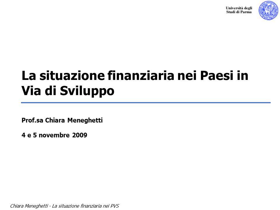 Chiara Meneghetti - La situazione finanziaria nei PVS La situazione finanziaria nei Paesi in Via di Sviluppo Prof.sa Chiara Meneghetti 4 e 5 novembre 2009