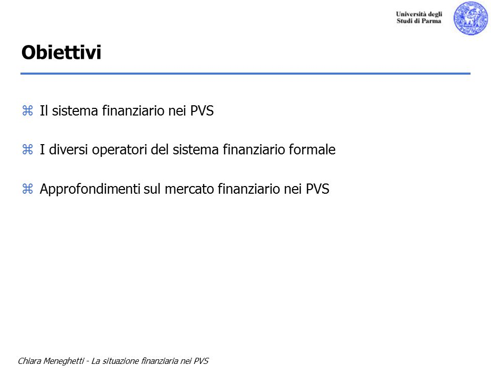 Chiara Meneghetti - La situazione finanziaria nei PVS zIl sistema finanziario nei PVS zI diversi operatori del sistema finanziario formale zApprofondimenti sul mercato finanziario nei PVS Obiettivi