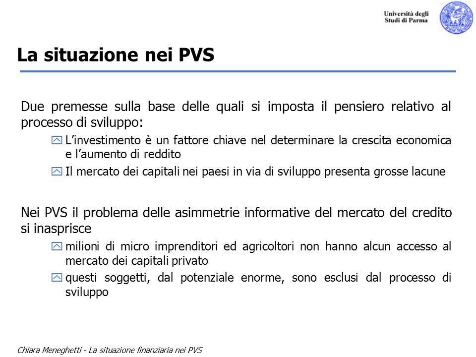 Chiara Meneghetti - La situazione finanziaria nei PVS L'intermediazione finanziaria nei PVS Nei PVS vi è un dualismo finanziario FINANZA FORMALE FINANZA INFORMALE Banche commerciali Casse di risparmio Cooperative di credito e risparmio Banche di Sviluppo