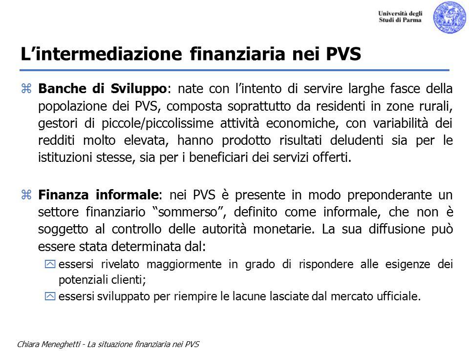 Chiara Meneghetti - La situazione finanziaria nei PVS Le banche di sviluppo A partire dagli anni 30 sono sorte per coprire questo gap di mercato le cosiddette Istituzioni Finanziarie per lo Sviluppo (DFI) o banche di sviluppo, quasi totalmente sponsorizzate dai governi nazionali e/o dalle agenzie multilaterali.