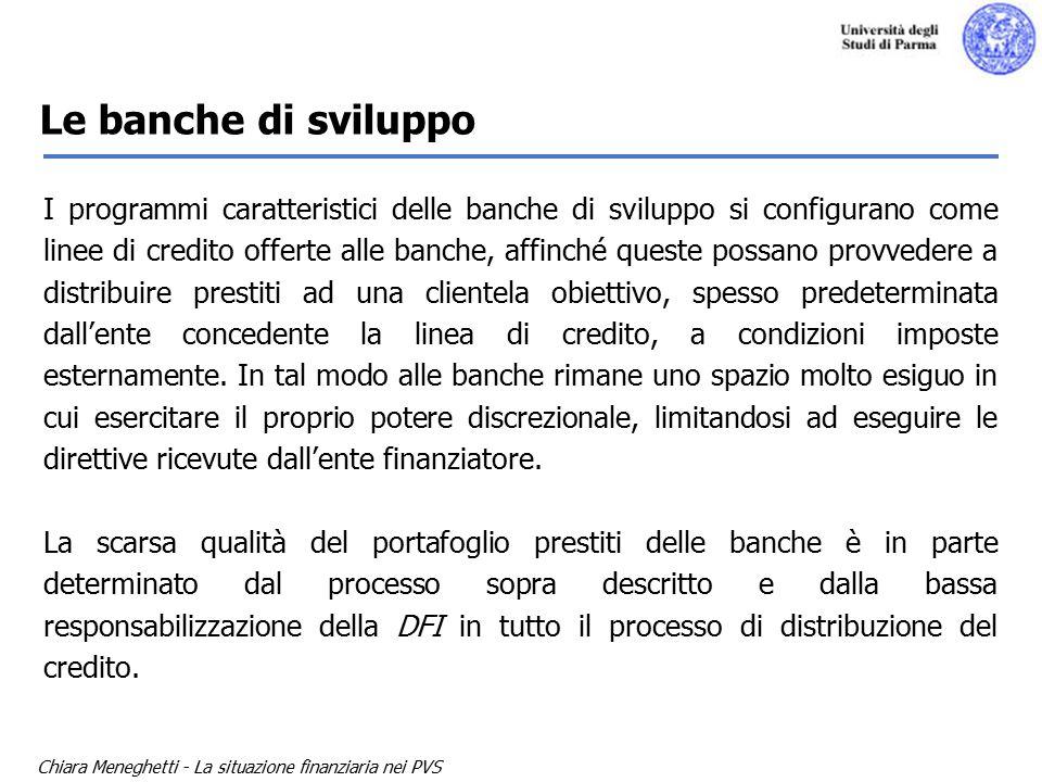 Chiara Meneghetti - La situazione finanziaria nei PVS Le banche di sviluppo zFallimento dell'iniziativa: yLe DFIs non sono nate in risposta ad un bisogno di sistema, ma sono state create a seguito di decisioni prese a livello centralizzato.