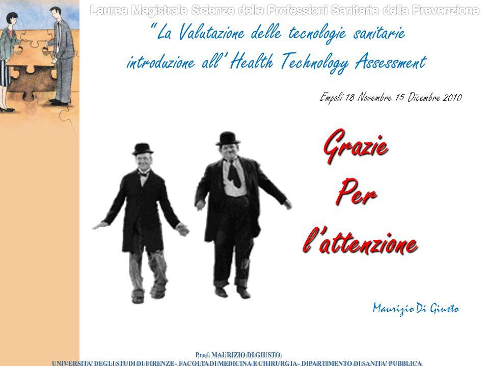 """Empoli 18 Novembre 15 Dicembre 2010 Maurizio Di Giusto Grazie Per l'attenzione """" La Valutazione delle tecnologie sanitarie introduzione all' Health Te"""