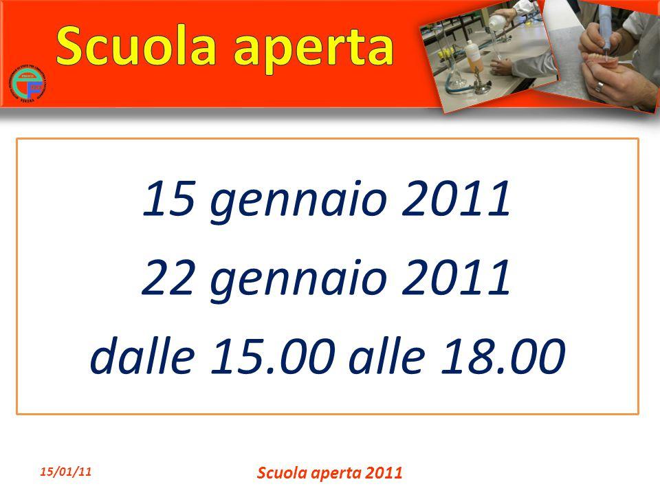 15 gennaio 2011 22 gennaio 2011 dalle 15.00 alle 18.00 15/01/11 Scuola aperta 2011