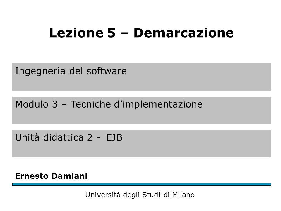 Ingegneria del software Modulo 3 – Tecniche d'implementazione Unità didattica 2 -EJB Ernesto Damiani Università degli Studi di Milano Lezione 5 – Dema
