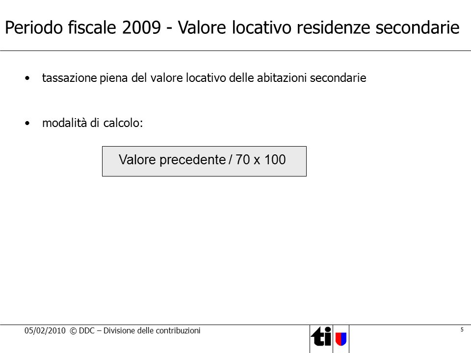 5 05/02/2010 © DDC – Divisione delle contribuzioni Periodo fiscale 2009 - Valore locativo residenze secondarie tassazione piena del valore locativo de