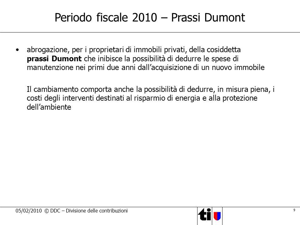 9 05/02/2010 © DDC – Divisione delle contribuzioni Periodo fiscale 2010 – Prassi Dumont abrogazione, per i proprietari di immobili privati, della cosi