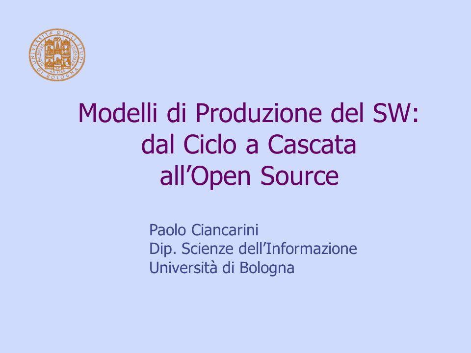 Modelli di Produzione del SW: dal Ciclo a Cascata all'Open Source Paolo Ciancarini Dip. Scienze dell'Informazione Università di Bologna