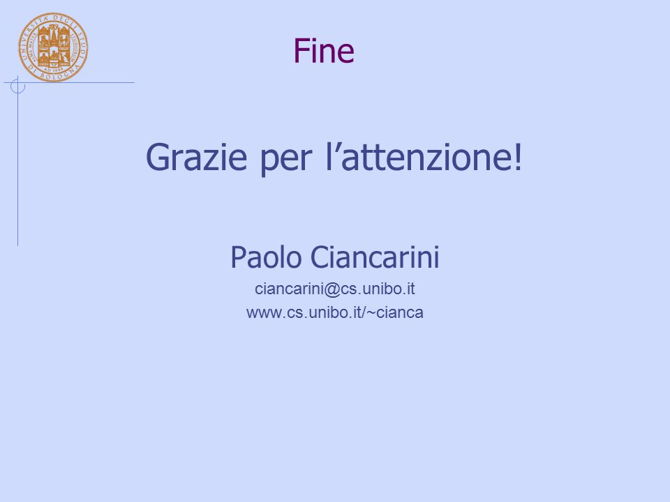 Fine Grazie per l'attenzione! Paolo Ciancarini ciancarini@cs.unibo.it www.cs.unibo.it/~cianca