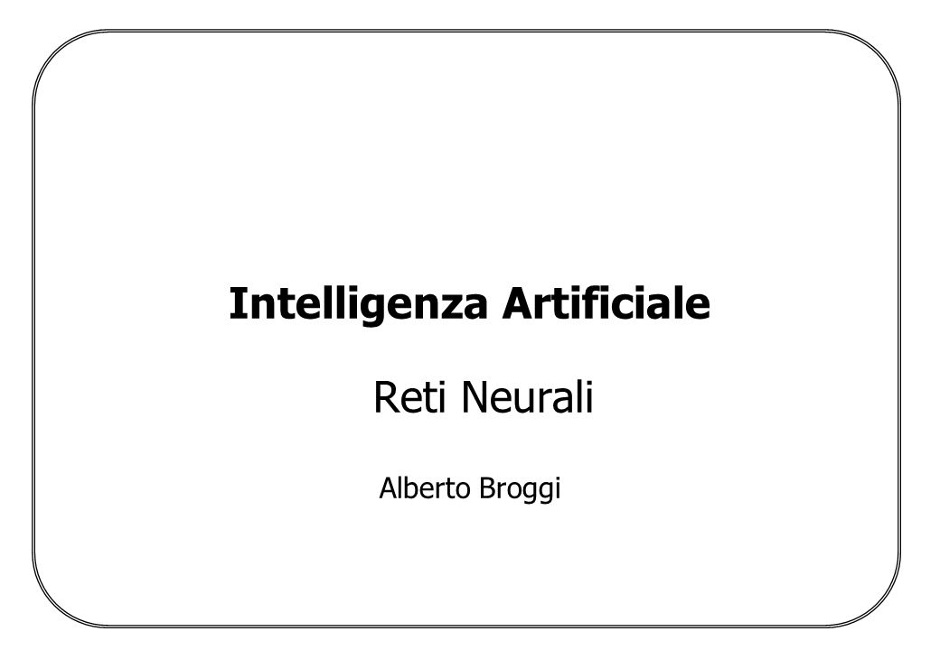 Intelligenza Artificiale Reti Neurali Alberto Broggi