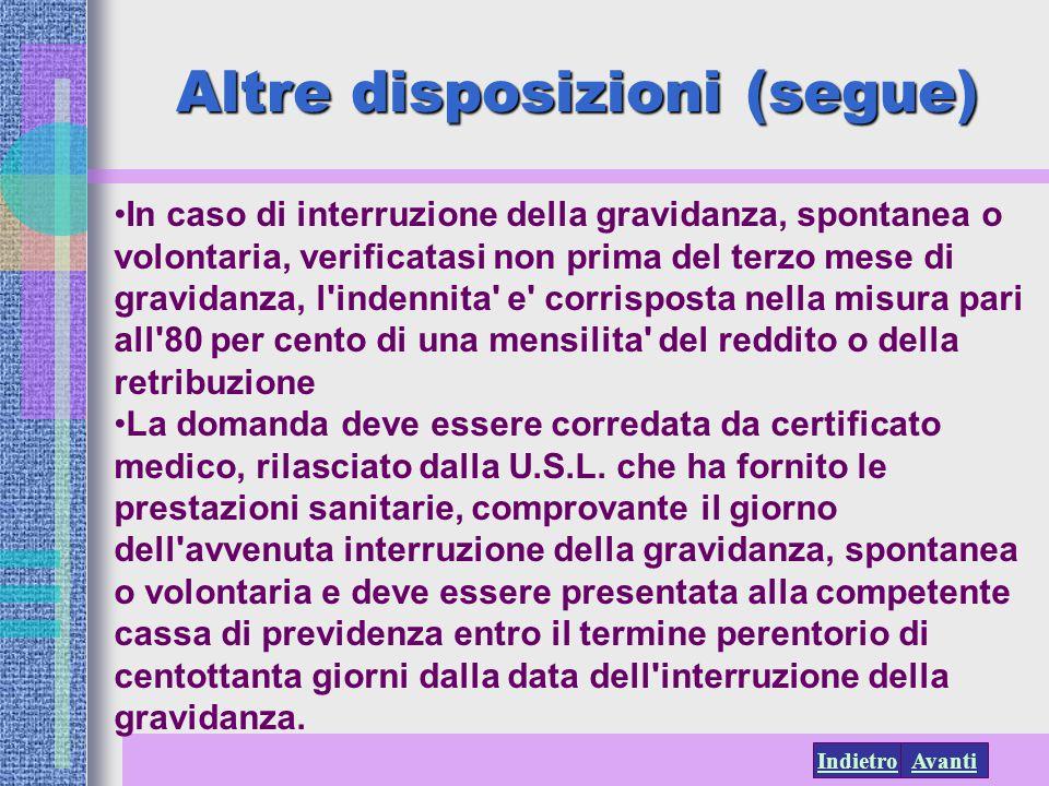 AvantiIndietro Altre disposizioni (segue) In caso di interruzione della gravidanza, spontanea o volontaria, verificatasi non prima del terzo mese di g