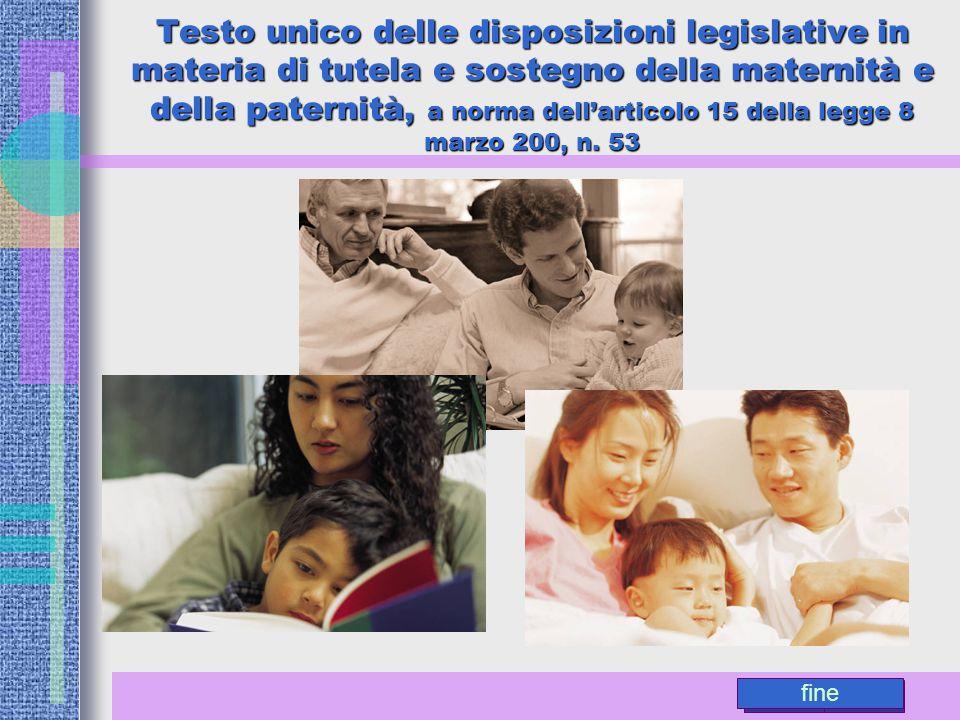 AvantiIndietro fine Testo unico delle disposizioni legislative in materia di tutela e sostegno della maternità e della paternità, a norma dell'articol