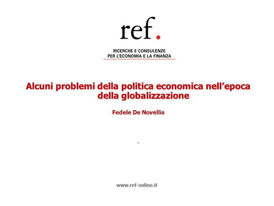 Alcuni problemi della politica economica nell'epoca della globalizzazione Fedele De Novellis- www.ref-online.it