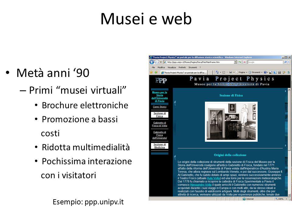 """Musei e web Metà anni '90 – Primi """"musei virtuali"""" Brochure elettroniche Promozione a bassi costi Ridotta multimedialità Pochissima interazione con i"""