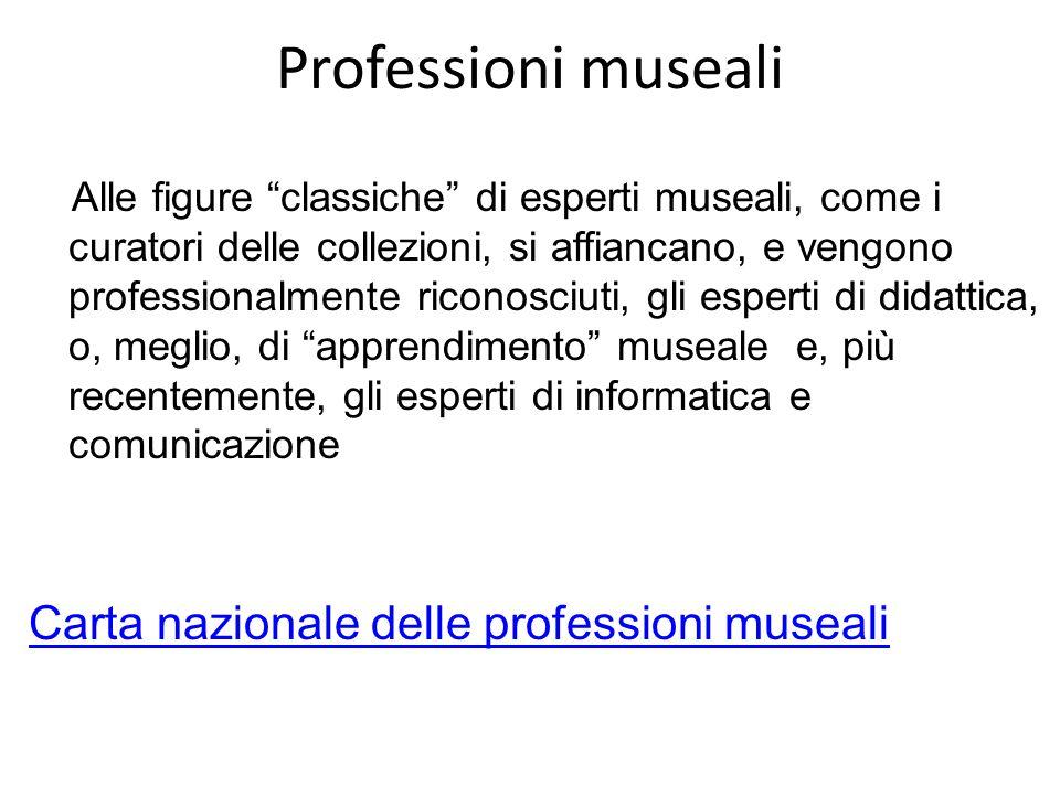 """Professioni museali Alle figure """"classiche"""" di esperti museali, come i curatori delle collezioni, si affiancano, e vengono professionalmente riconosci"""