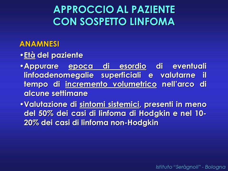 APPROCCIO AL PAZIENTE CON SOSPETTO LINFOMA ANAMNESI Età del paziente Età del paziente Appurare epoca di esordio di eventuali linfoadenomegalie superfi