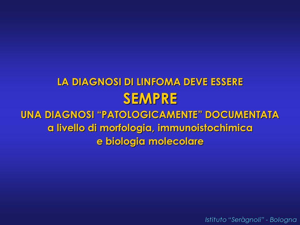 """LA DIAGNOSI DI LINFOMA DEVE ESSERE SEMPRE UNA DIAGNOSI """"PATOLOGICAMENTE"""" DOCUMENTATA a livello di morfologia, immunoistochimica e biologia molecolare"""