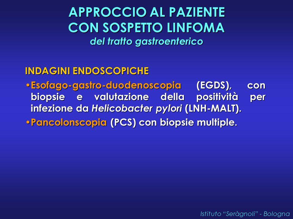 APPROCCIO AL PAZIENTE CON SOSPETTO LINFOMA del tratto gastroenterico INDAGINI ENDOSCOPICHE Esofago-gastro-duodenoscopia (EGDS), con biopsie e valutazione della positività per infezione da Helicobacter pylori (LNH-MALT).