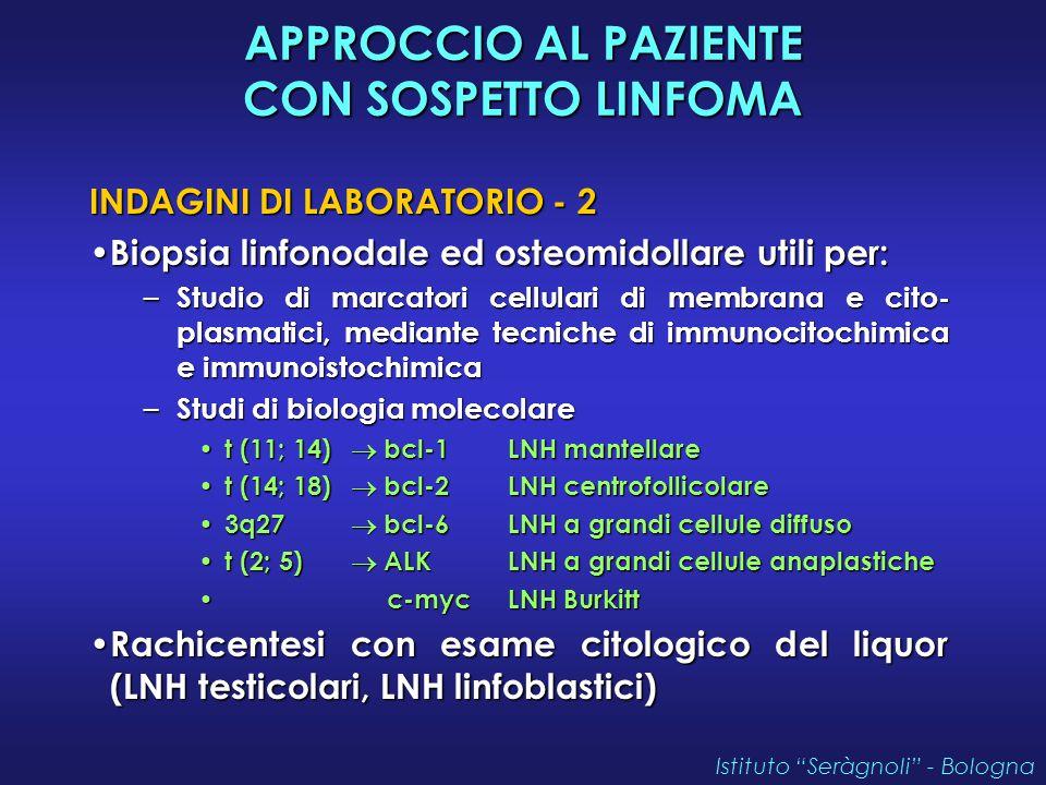 APPROCCIO AL PAZIENTE CON SOSPETTO LINFOMA INDAGINI DI LABORATORIO - 2 Biopsia linfonodale ed osteomidollare utili per: Biopsia linfonodale ed osteomi