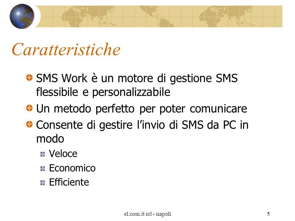 el.com.it srl - napoli5 Caratteristiche SMS Work è un motore di gestione SMS flessibile e personalizzabile Un metodo perfetto per poter comunicare Consente di gestire l'invio di SMS da PC in modo Veloce Economico Efficiente