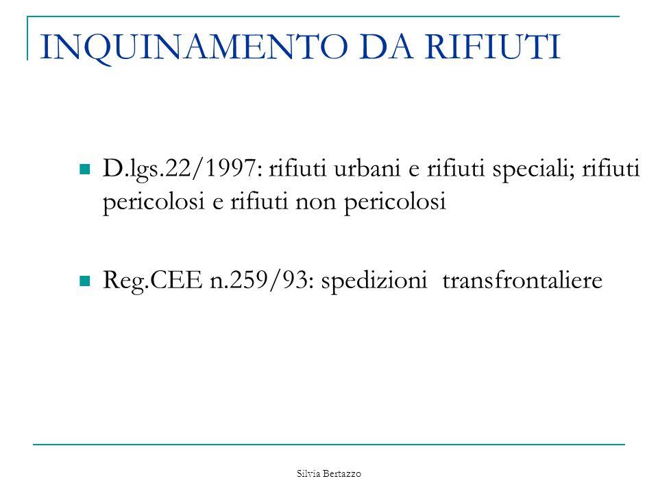 Silvia Bertazzo INQUINAMENTO DA RIFIUTI D.lgs.22/1997: rifiuti urbani e rifiuti speciali; rifiuti pericolosi e rifiuti non pericolosi Reg.CEE n.259/93