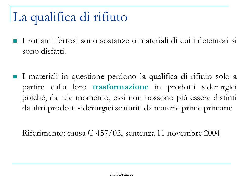 Silvia Bertazzo La qualifica di rifiuto I rottami ferrosi sono sostanze o materiali di cui i detentori si sono disfatti. I materiali in questione perd