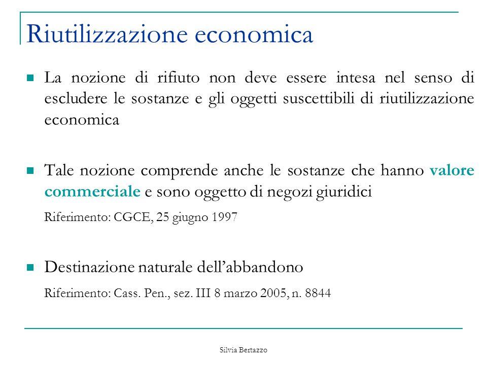 Silvia Bertazzo Riutilizzazione economica La nozione di rifiuto non deve essere intesa nel senso di escludere le sostanze e gli oggetti suscettibili d