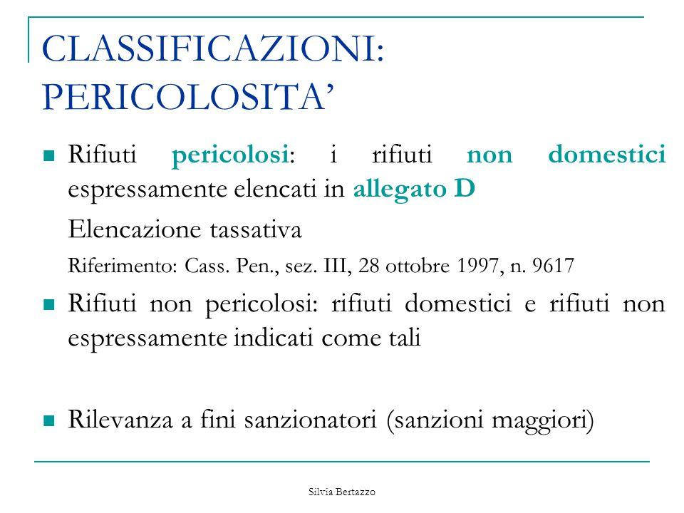 Silvia Bertazzo CLASSIFICAZIONI: PERICOLOSITA' Rifiuti pericolosi: i rifiuti non domestici espressamente elencati in allegato D Elencazione tassativa