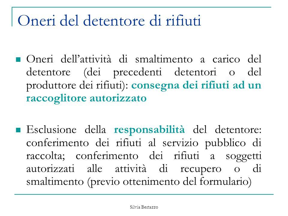 Silvia Bertazzo Oneri del detentore di rifiuti Oneri dell'attività di smaltimento a carico del detentore (dei precedenti detentori o del produttore de
