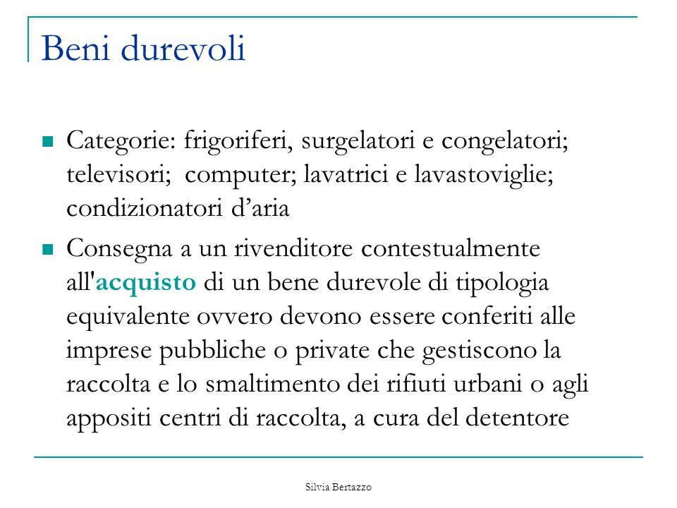 Silvia Bertazzo Beni durevoli Categorie: frigoriferi, surgelatori e congelatori; televisori; computer; lavatrici e lavastoviglie; condizionatori d'ari