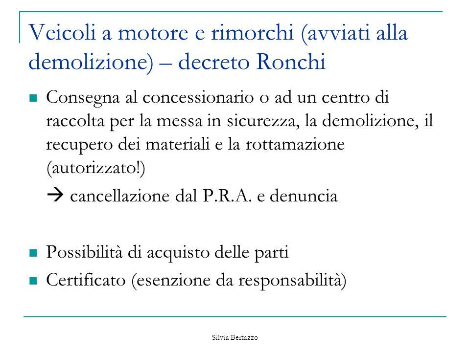Silvia Bertazzo Veicoli a motore e rimorchi (avviati alla demolizione) – decreto Ronchi Consegna al concessionario o ad un centro di raccolta per la m