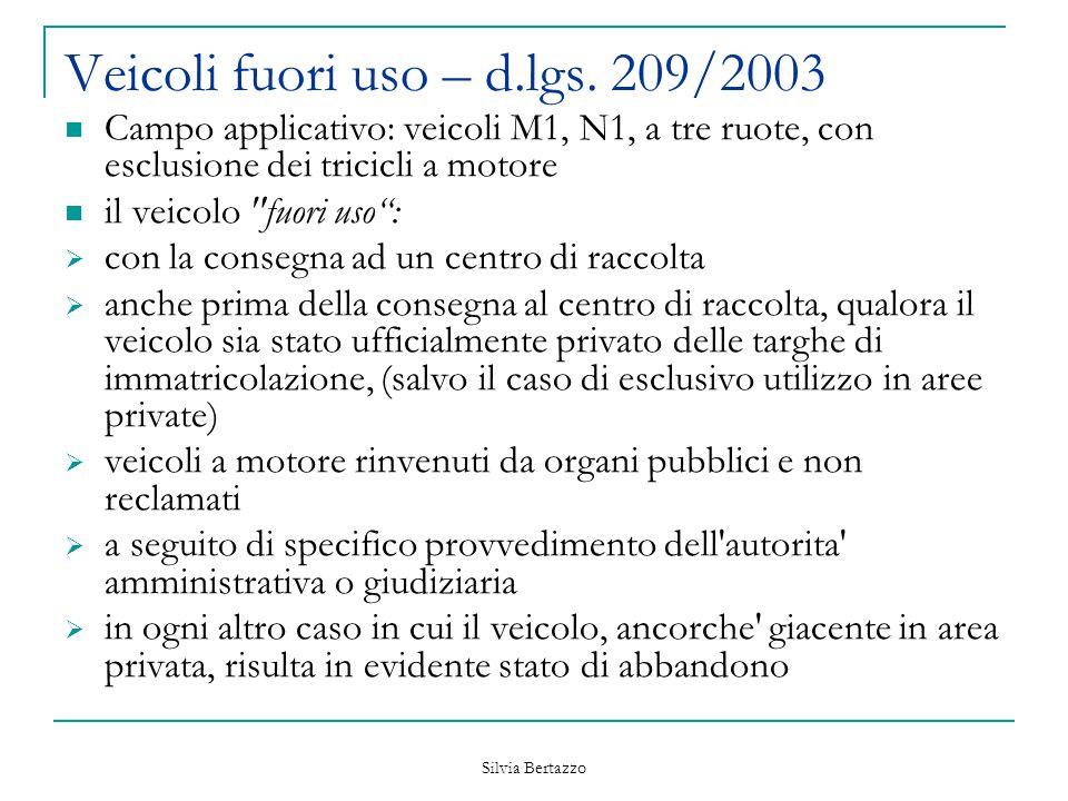 Silvia Bertazzo Veicoli fuori uso – d.lgs. 209/2003 Campo applicativo: veicoli M1, N1, a tre ruote, con esclusione dei tricicli a motore il veicolo
