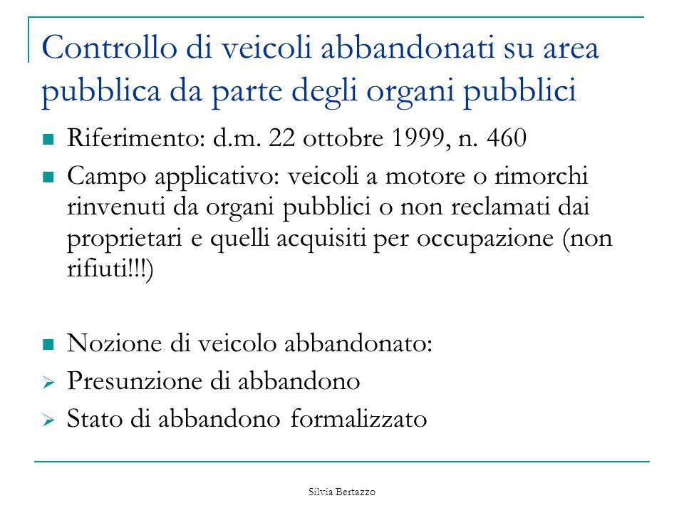 Silvia Bertazzo Controllo di veicoli abbandonati su area pubblica da parte degli organi pubblici Riferimento: d.m. 22 ottobre 1999, n. 460 Campo appli