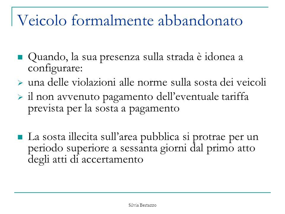 Silvia Bertazzo Veicolo formalmente abbandonato Quando, la sua presenza sulla strada è idonea a configurare:  una delle violazioni alle norme sulla s