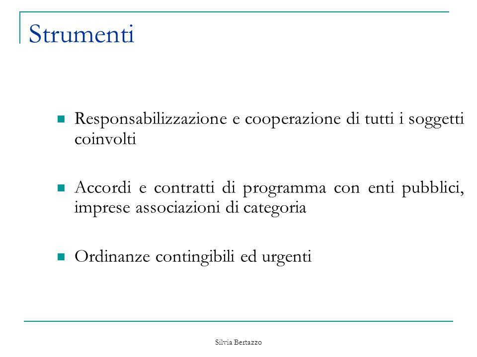 Silvia Bertazzo Strumenti Responsabilizzazione e cooperazione di tutti i soggetti coinvolti Accordi e contratti di programma con enti pubblici, impres