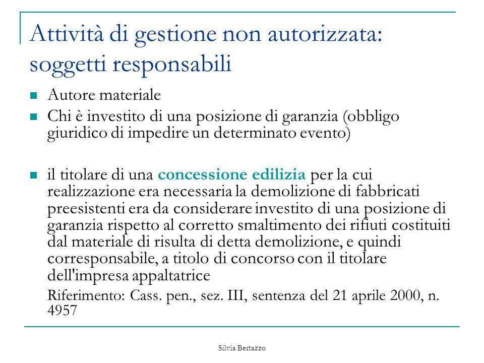 Silvia Bertazzo Attività di gestione non autorizzata: soggetti responsabili Autore materiale Chi è investito di una posizione di garanzia (obbligo giu