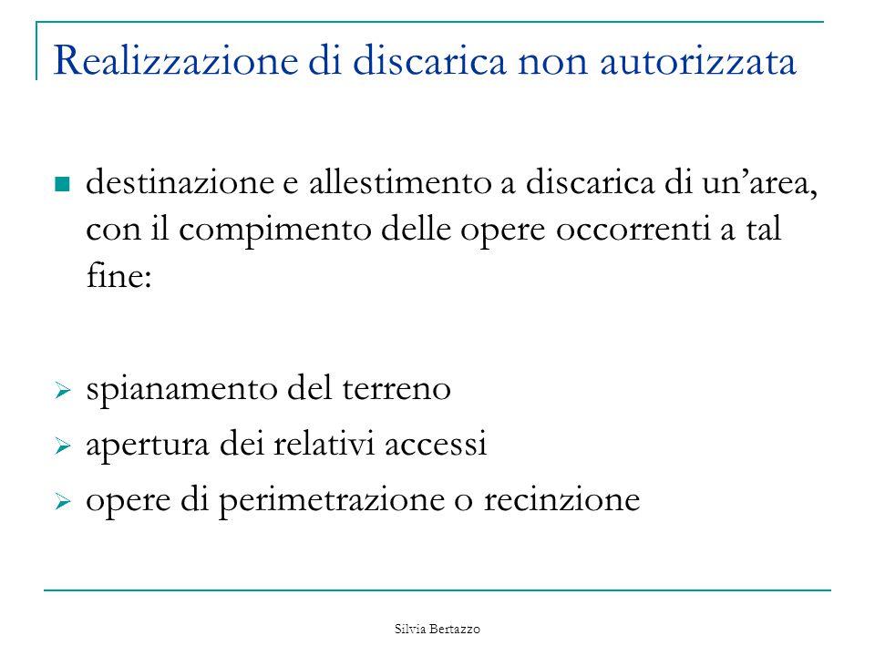Silvia Bertazzo Realizzazione di discarica non autorizzata destinazione e allestimento a discarica di un'area, con il compimento delle opere occorrent