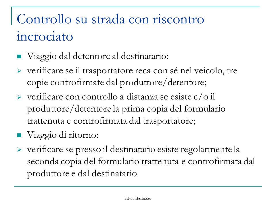 Silvia Bertazzo Controllo su strada con riscontro incrociato Viaggio dal detentore al destinatario:  verificare se il trasportatore reca con sé nel v