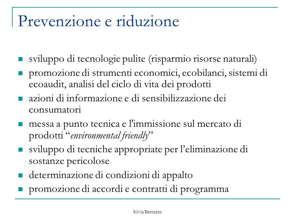 Silvia Bertazzo Prevenzione e riduzione sviluppo di tecnologie pulite (risparmio risorse naturali) promozione di strumenti economici, ecobilanci, sist